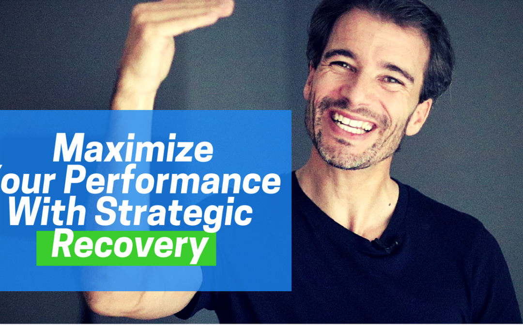 How To Maximize Your Performance With Strategic Recovery