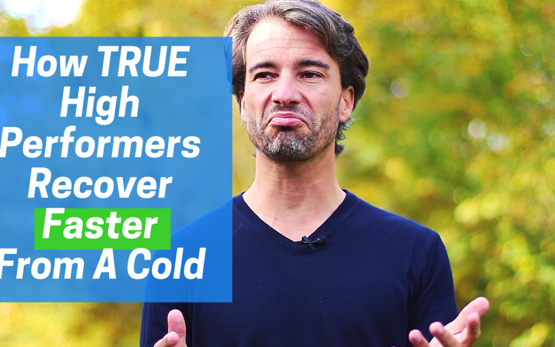 The 1 Secret How TRUE High Performers Recover Faster From A Cold Or Illness