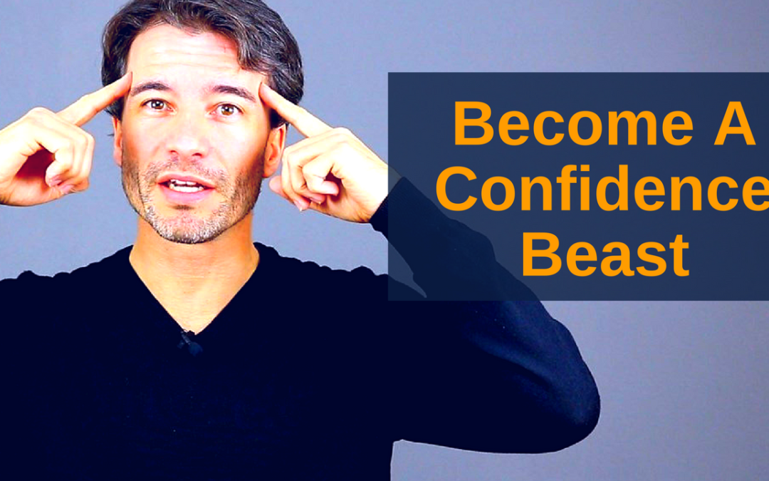 How To Become a Confidence Beast