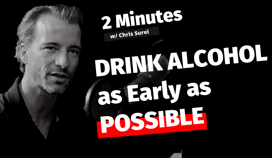 Drink Alcohol As Early As Possible [Podcast Video]