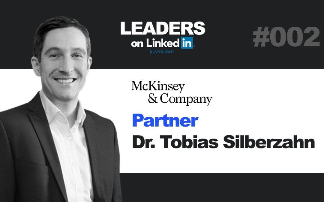 Leaders on LinkedIN #002 – Dr. Tobias Silberzahn, Partner of McKinsey & Company
