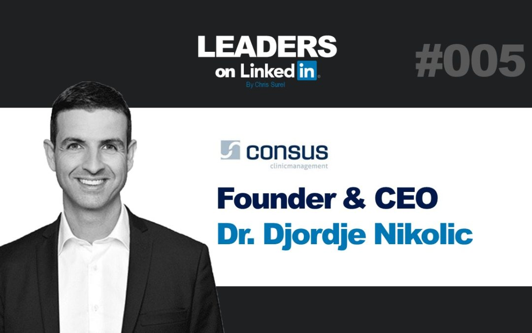 Leaders on LinkedIN #005 – Dr. Djordje Nikolic COO of consus clinicmanagement GmbH