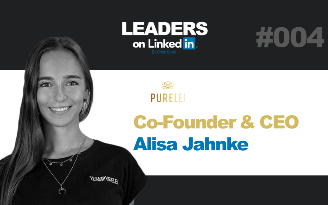 Leaders on LinkedIN #004 – Alisa Jahnke, Co-Founder of PURELEI, Speaker & Mom